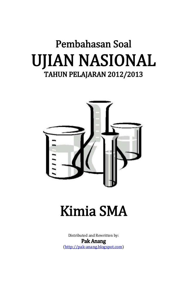 Pembahasan Soal  UJIAN NASIONAL TAHUN PELAJARAN 2012/2013  Kimia SMA Distributed and Rewritten by:  Pak Anang  (http://pak...
