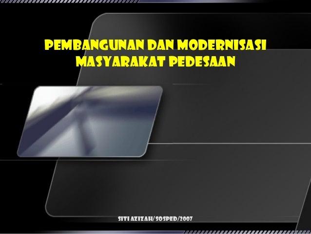 Pembangunan dan Modernisasi   Masyarakat Pedesaan        Siti Azizah/SosPed/2007