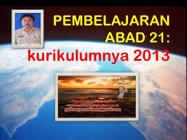 PEMBELAJARAN ABAD 21: kurikulumnya 2013