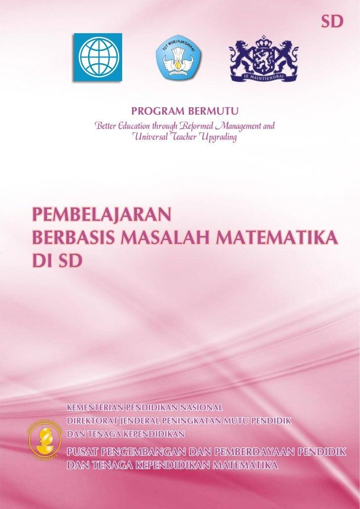 Modul Matematika SD Program BERMUTU     PEMBELAJARAN BERBASIS MASALAH MATEMATIKA DI SD    Penulis: Supinah Titik Sutanti  ...