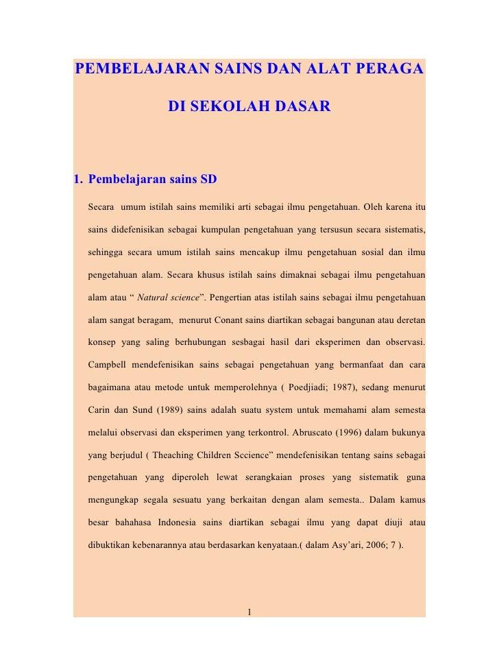 PEMBELAJARAN SAINS DAN ALAT PERAGA                     DI SEKOLAH DASAR1. Pembelajaran sains SD  Secara umum istilah sains...