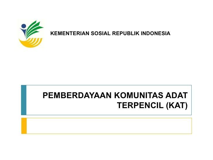 PEMBERDAYAAN KOMUNITAS ADAT TERPENCIL (KAT) KEMENTERIAN SOSIAL REPUBLIK INDONESIA
