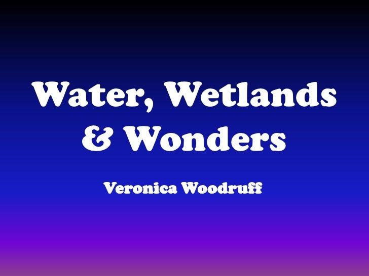 Water, Wetlands & Wonders<br />Veronica Woodruff<br />