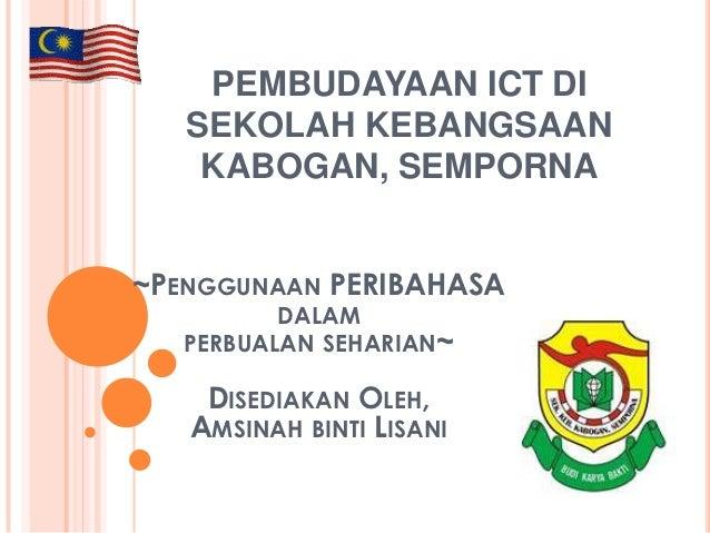 PEMBUDAYAAN ICT DI   SEKOLAH KEBANGSAAN    KABOGAN, SEMPORNA~PENGGUNAAN PERIBAHASA          DALAM   PERBUALAN SEHARIAN~   ...