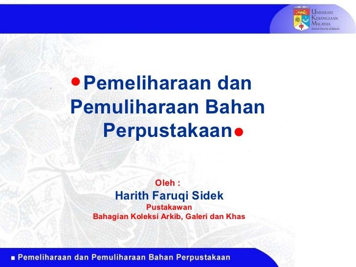 Pemeliharaan dan Pemuliharaan Bahan Perpustakaan Oleh :  Harith Faruqi Sidek Pustakawan Bahagian Koleksi Arkib, Galeri dan...