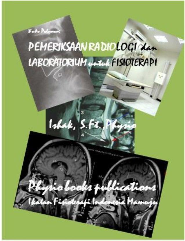 Pemeriksaan Radiologi & Laboratorium untuk Fisioterapi   by Ishak, S.Ft.,Physio                                           ...