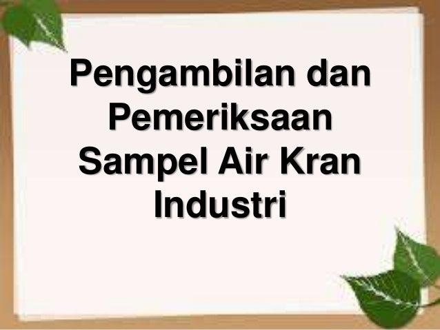 Pengambilan dan Pemeriksaan Sampel Air Kran Industri