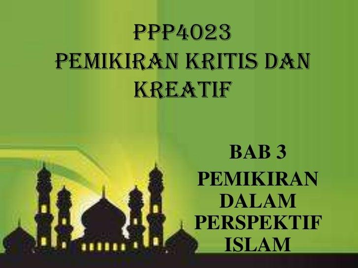 pPP4023Pemikiran Kritis Dan      Kreatif             BAB 3          PEMIKIRAN            DALAM          PERSPEKTIF        ...