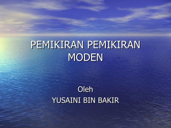PEMIKIRAN PEMIKIRAN MODEN Oleh YUSAINI BIN BAKIR