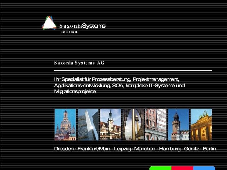 Dresden · Frankfurt/Main · Leipzig · München · Hamburg · Görlitz · Berlin Saxonia Systems AG Ihr Spezialist für Prozessber...
