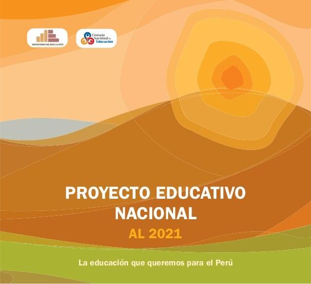 PROYECTO EDUCATIVO     NACIONAL             AL 2021 La educación que queremos para el Perú