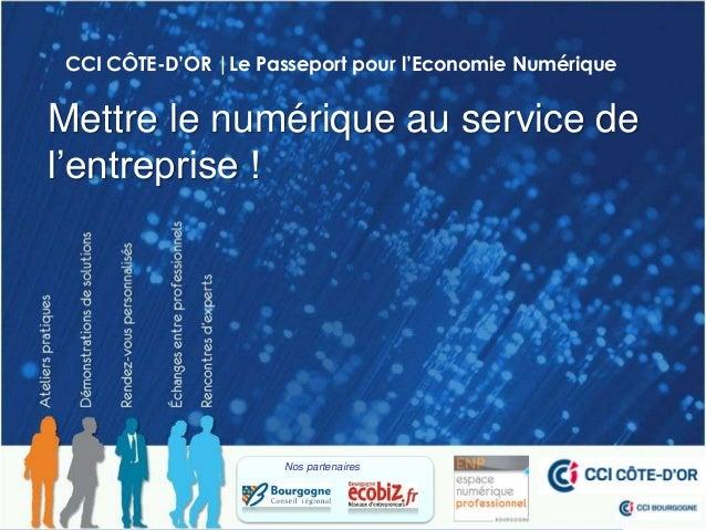 CCI CÔTE-D'OR |Le Passeport pour l'Economie NumériqueMettre le numérique au service del'entreprise !                      ...