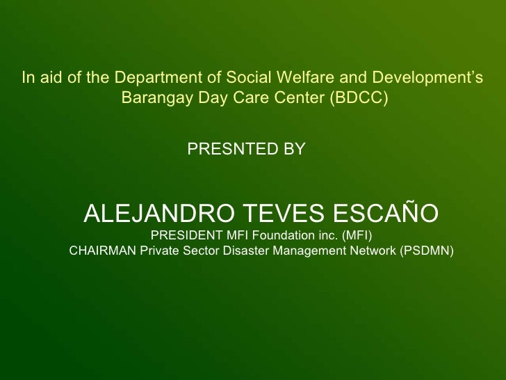 In aid of the Department of Social Welfare and Development's  Barangay Day Care Center (BDCC) PRESNTED BY ALEJANDRO TEVES ...