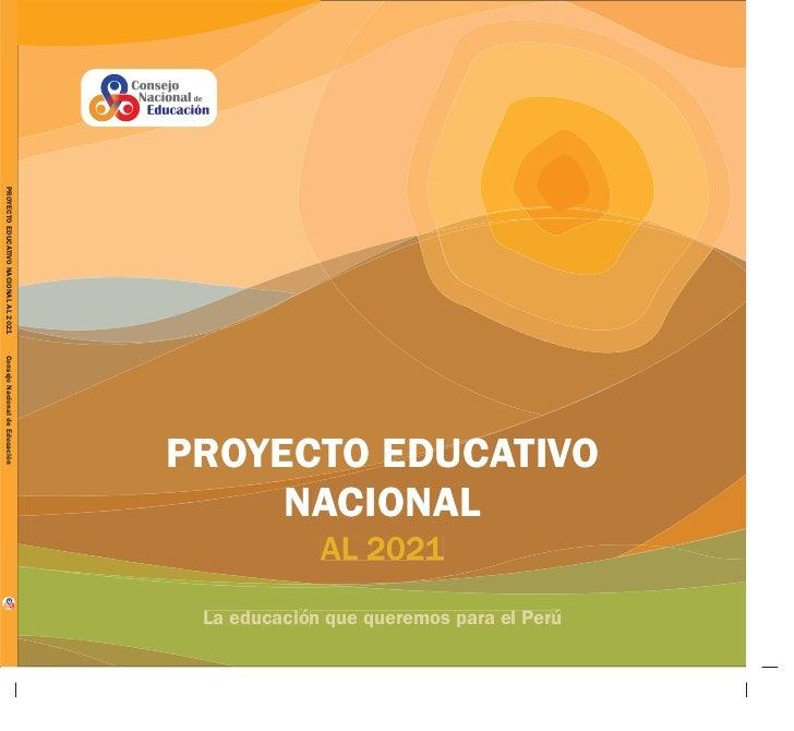 PROYECTO EDUCATIVO NACIONAL AL 2021Consejo Nacional de Educación                                      PROYECTO EDUCATIVO  ...