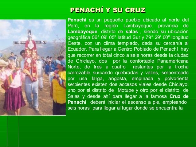 PENACHÍ Y SU CRUZPenachí es un pequeño pueblo ubicado al norte delPerú, en la región Lambayeque, provincia deLambayeque, d...