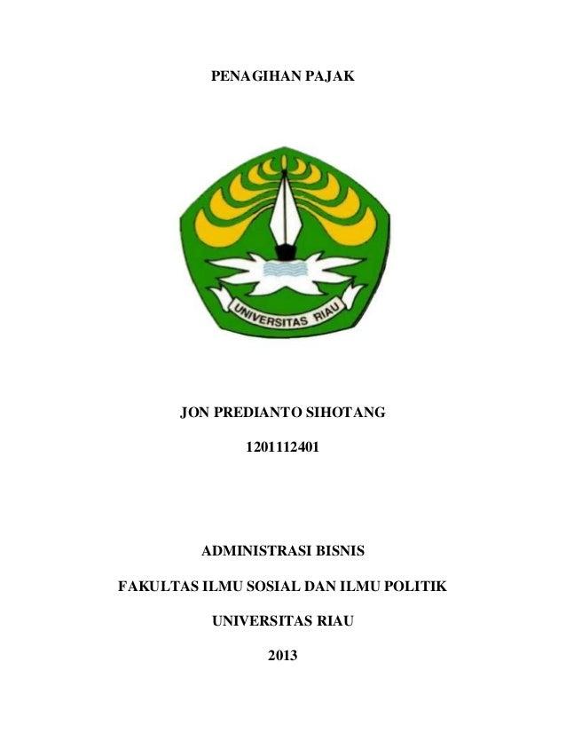PENAGIHAN PAJAK  JON PREDIANTO SIHOTANG 1201112401  ADMINISTRASI BISNIS FAKULTAS ILMU SOSIAL DAN ILMU POLITIK UNIVERSITAS ...