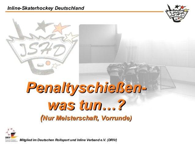 Inline-Skaterhockey Deutschland       Penaltyschießen-         was tun…?                 (Nur Meisterschaft, Vorrunde)    ...
