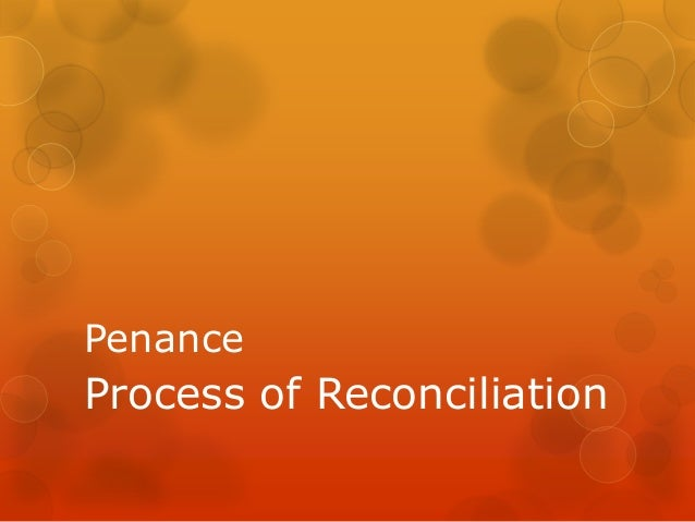 Penance  Process of Reconciliation