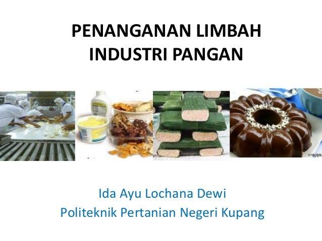 PENANGANAN LIMBAHINDUSTRI PANGANIda Ayu Lochana DewiPoliteknik Pertanian Negeri Kupang