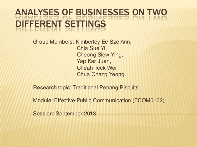 ANALYSES OF BUSINESSES ON TWO DIFFERENT SETTINGS Group Members: Kimberley Ee Sze Ann, Chia Sue Yi, Cheong Siew Ying, Yap K...