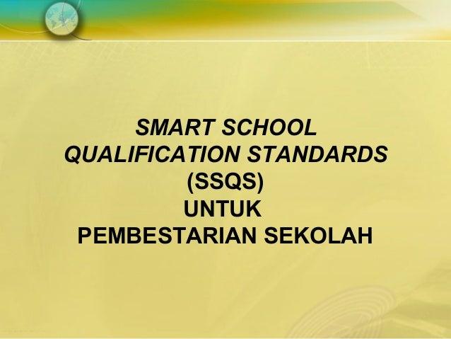 SMART SCHOOLQUALIFICATION STANDARDS         (SSQS)         UNTUK PEMBESTARIAN SEKOLAH