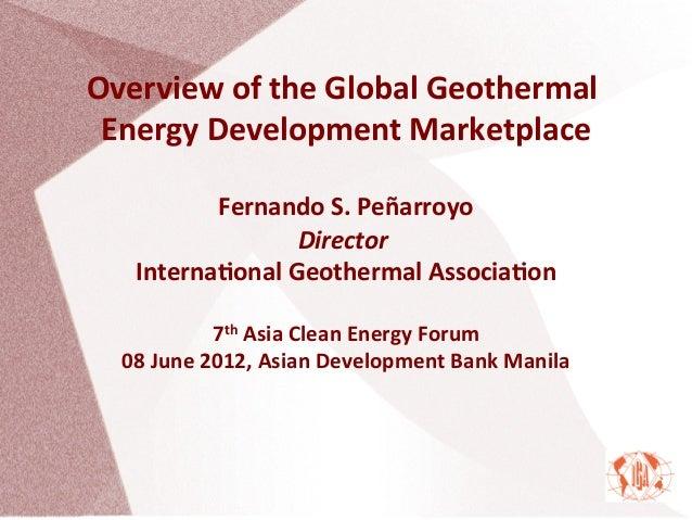 Overview of the Global Geothermal Energy Development MarketplaceFernando S. Peñarroyo Director  In...