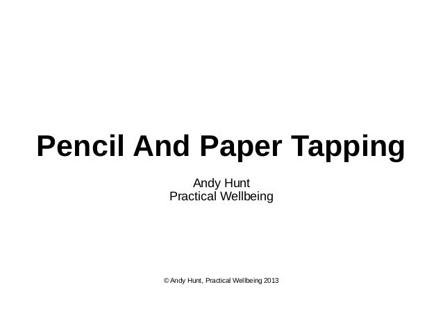Pencil And Paper Tapping Andy Hunt Practical Wellbeing  © Andy Hunt, Practical Wellbeing 2013