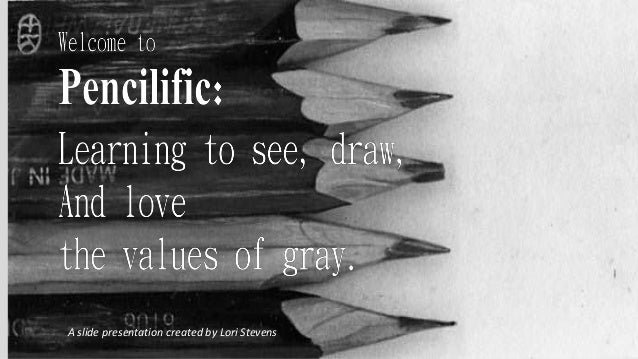 Pencilific: Learning to See, Draw, and Love the Values of Grey.