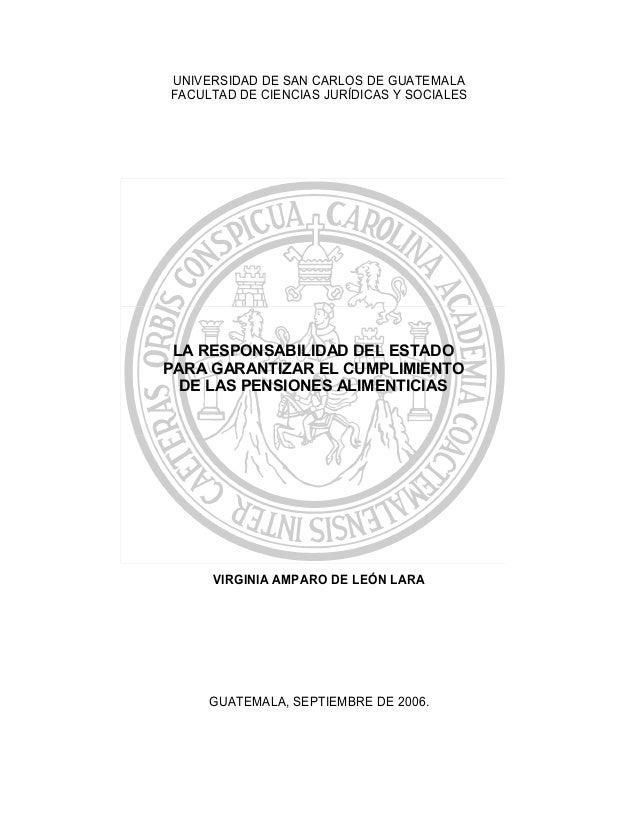 UNIVERSIDAD DE SAN CARLOS DE GUATEMALAFACULTAD DE CIENCIAS JURÍDICAS Y SOCIALES LA RESPONSABILIDAD DEL ESTADOPARA GARANTIZ...