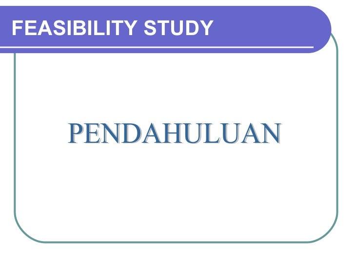 FEASIBILITY STUDY PENDAHULUAN