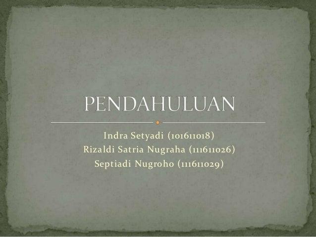Indra Setyadi (101611018)Rizaldi Satria Nugraha (111611026)  Septiadi Nugroho (111611029)