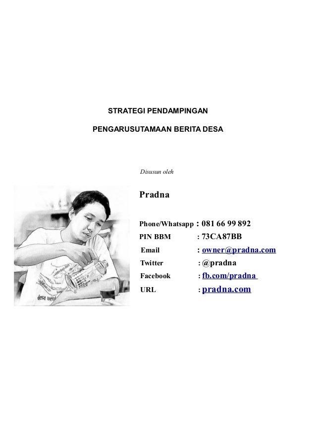 STRATEGI PENDAMPINGAN PENGARUSUTAMAAN BERITA DESA  Disusun oleh  Pradna Phone/Whatsapp  : 081 66 99 892  PIN BBM  : 73CA87...