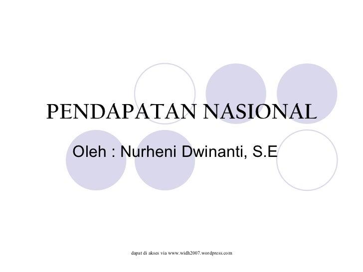 PENDAPATAN NASIONAL Oleh : Nurheni Dwinanti, S.E        dapat di akses via www.widh2007.wordpress.com
