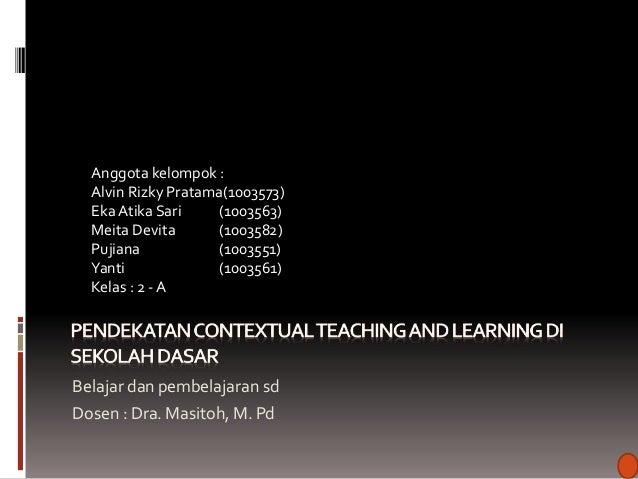 Belajar dan pembelajaran sd Dosen : Dra. Masitoh, M. Pd Anggota kelompok : Alvin Rizky Pratama(1003573) Eka Atika Sari (10...