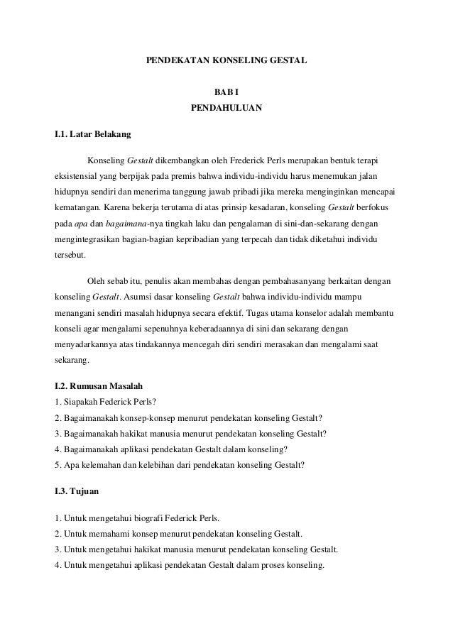 PENDEKATAN KONSELING GESTALBAB IPENDAHULUANI.1. Latar BelakangKonseling Gestalt dikembangkan oleh Frederick Perls merupaka...