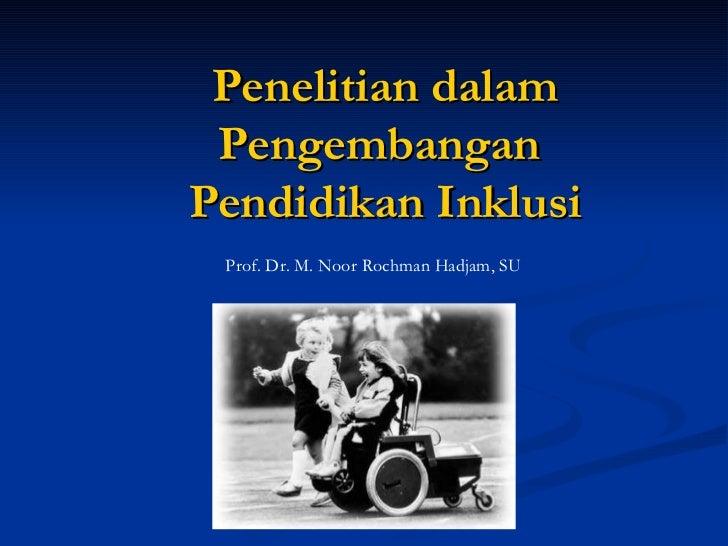 Penelitian dalam Pengembangan  Pendidikan Inklusi Prof. Dr. M. Noor Rochman Hadjam, SU