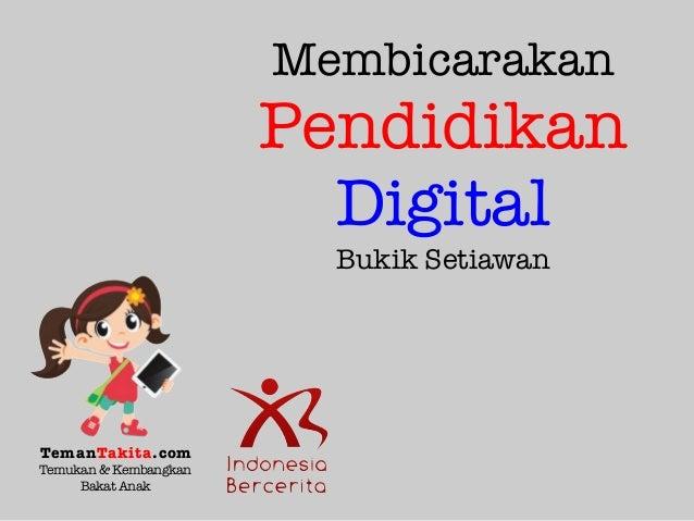 Membicarakan Pendidikan Digital Bukik Setiawan TemanTakita.com Temukan& Kembangkan BakatAnak
