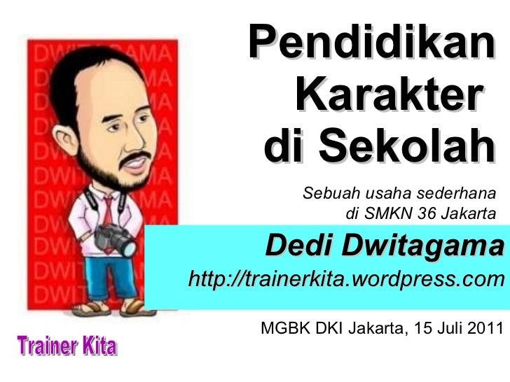 Pendidikan Karakter  di Sekolah <ul><ul><li>Dedi Dwitagama </li></ul></ul><ul><ul><li>http://trainerkita.wordpress.com </l...