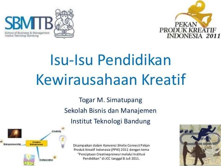 Isu-IsuPendidikanKewirausahaanKreatif<br />Togar M. Simatupang<br />SekolahBisnisdanManajemen<br />InstitutTeknologi Bandu...