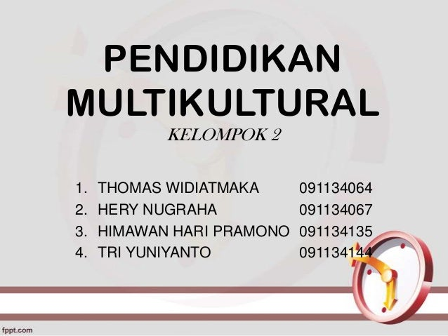 PENDIDIKANMULTIKULTURAL            KELOMPOK 21.   THOMAS WIDIATMAKA      0911340642.   HERY NUGRAHA           0911340673. ...
