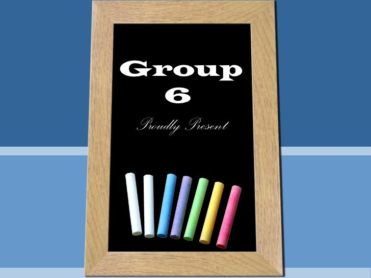 Group    6Proudly Present
