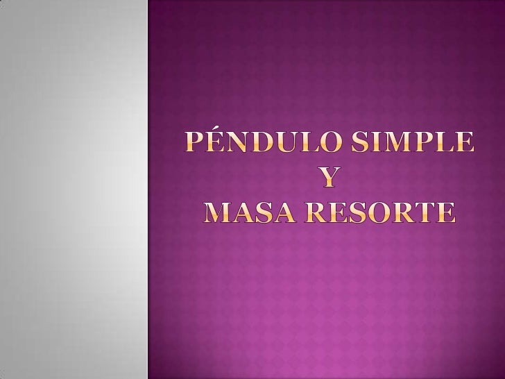 Péndulo simple y masa resorte<br />