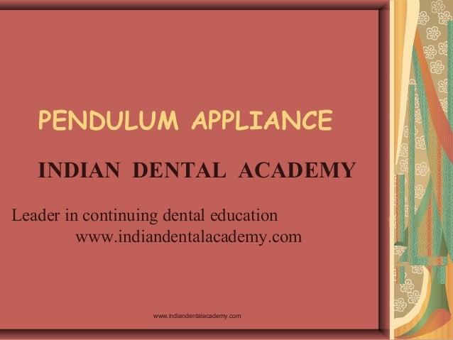 PENDULUM APPLIANCE INDIAN DENTAL ACADEMY Leader in continuing dental education www.indiandentalacademy.com  www.indiandent...