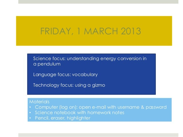 FRIDAY, 1 MARCH 2013 Science focus: understanding energy conversion in a pendulum Language focus: vocabulary Technology fo...