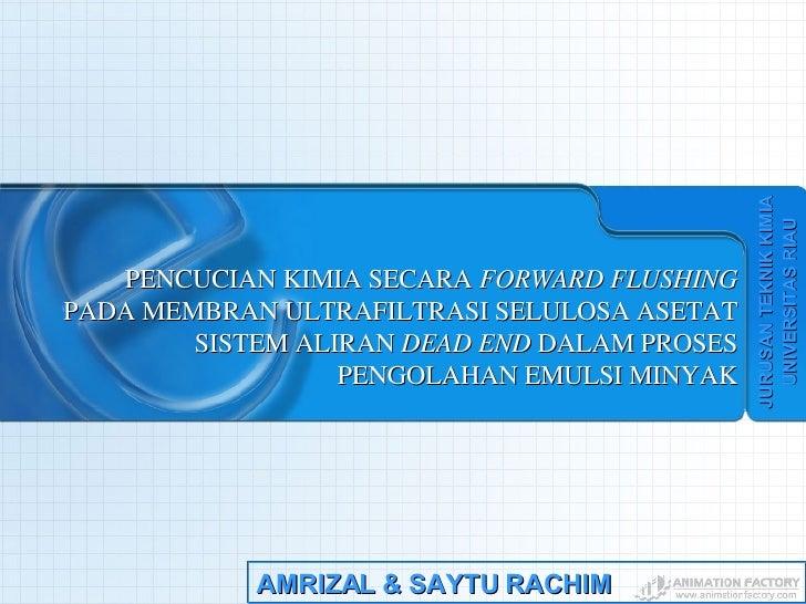 PENCUCIAN KIMIA SECARA  FORWARD FLUSHING  PADA MEMBRAN ULTRAFILTRASI SELULOSA ASETAT SISTEM ALIRAN  DEAD END  DALAM PROSES...