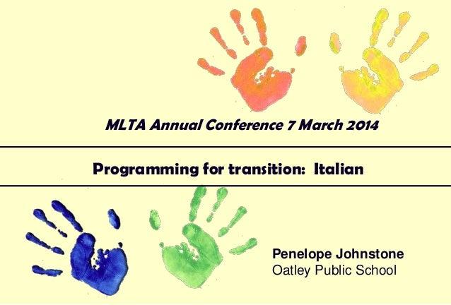 MLTA Annual Conference 7 March 2014  Programming for transition: Italian  Penelope Johnstone Oatley Public School