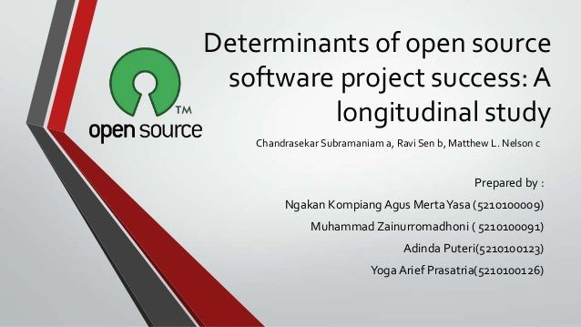 Determinants of open source software project success: A         longitudinal study    Chandrasekar Subramaniam a, Ravi Sen...