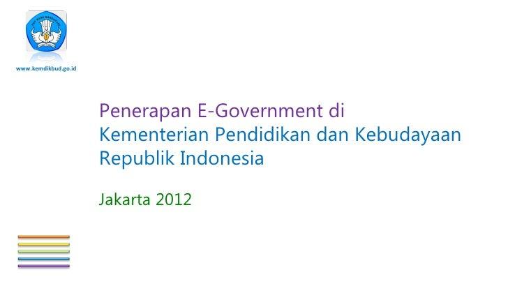 www.kemdikbud.go.id                      Penerapan E-Government di                      Kementerian Pendidikan dan Kebuday...
