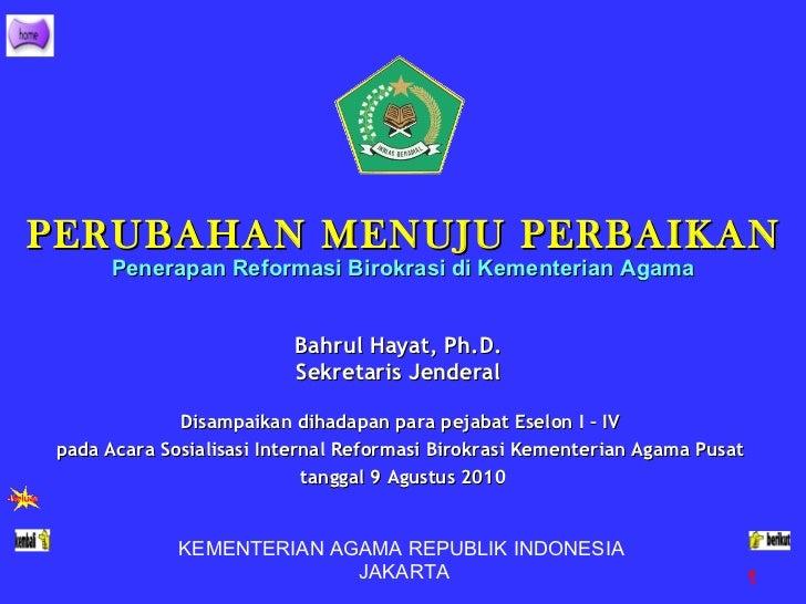 KEMENTERIAN AGAMA REPUBLIK  I NDONESIA  JAKARTA Bahrul Hayat, Ph.D. Sekretaris Jenderal PERUBAHAN MENUJU PERBAIKAN Penerap...