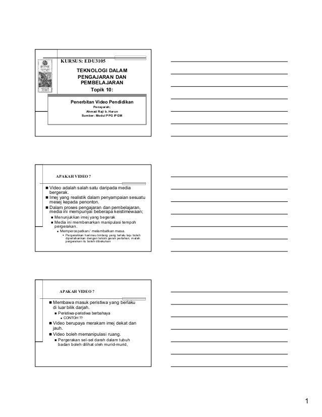 KURSUS: EDU3105 TEKNOLOGI DALAM PENGAJARAN DAN PEMBELAJARAN Topik 10: Penerbitan Video Pendidikan Pensyarah; Ahmad Raji b....
